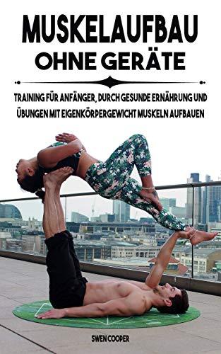 Descargar gratis Muskelaufbau ohne Geräte, Training für Anfänger durch gesunde Ernährung und Training mit Eigenkörpergewicht Muskeln aufbauen Epub