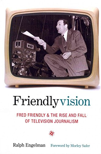 [Friendlyvision: Fred Friendly and the Rise and Fall of Television Journalism] (By: Ralph Engelman) [published: April, 2011]
