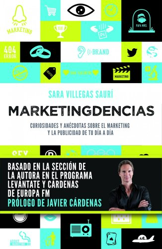 Marketingdencias: Curiosidades y anécdotas sobre el marketing y la publicidad de tu día a día (Marketing Y Ventas)
