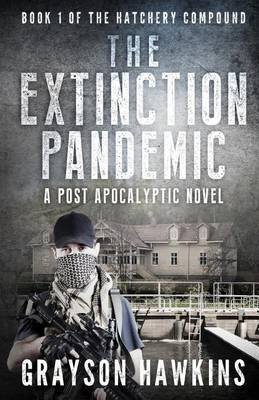 [The Extinction Pandemic : A Post Apocalyptic Novel] (By (author) Grayson Hawkins , Edited by Abigail M , Edited by J Scott Wilson) [published: February, 2015]