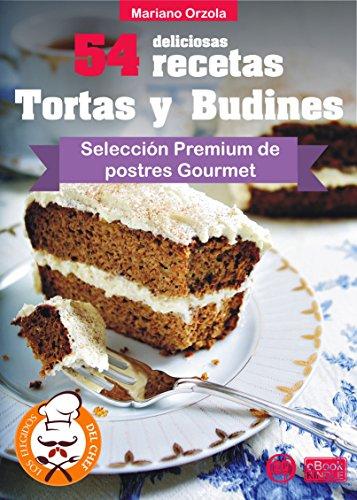 54 DELICIOSAS RECETAS - TORTAS Y BUDINES: Selección Premium de postres Gourmet (Colección Los Elegidos del Chef nº 16) por Mariano Orzola