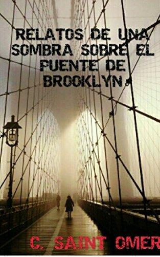 Relatos  de una sombra sobre el puente de Brooklyn por Carmen Saint Omer