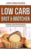 Low Carb Brot & Brötchen: Das große Low Carb Brot-Backbuch - Mehr als 40 Low Carb Brotrezepte (Low Carb Brot backen für Anfänger, Low Carb Brot Backbuch, Brot backen, Brötchen backen, Abnehmen)