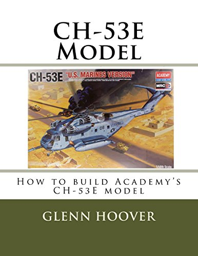 CH-53E Model: How to build Academy's CH-53E model: Volume 1 (Glenn Hoover Model Build Series) por Glenn Hoover