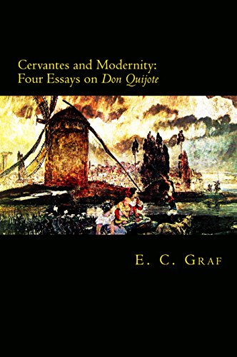 Cervantes and Modernity: Four Essays on Don Quijote (English Edition) por Eric Clifford Graf