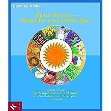 Feste feiern - Bräuche neu entdecken. Arbeitshilfe zum Großen Jahresbuch für Kinder: Für Grundschule, Hort, Kindergarten und Familie