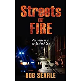 Streets of Fire; Confessions of an Oakland Cop (1) (English Edition) di [Searle, Bob]