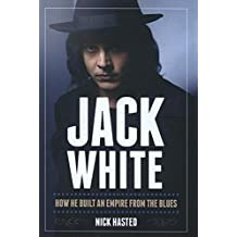 Citizen Jack: How Jack White Built an Empire from the Blues