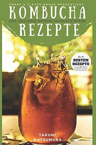 Preisvergleich Produktbild Kombucha Rezepte - Das gesunde Erfrischungsgetränk: Die 35 besten Rezepte mit vielen nützlichen Expertentipps und Praxisratschlägen.