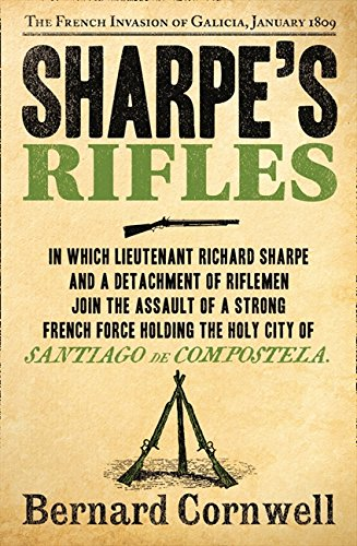Sharpe's Rifles: The French Invasion of Galicia, January 1809 (The Sharpe Series, Book 6) por Bernard Cornwell