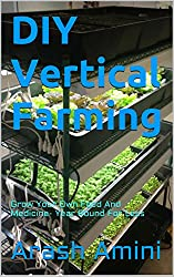 DIY Vertical Farming: Grow Your Own Food And Medicine- Year Round For Less (English Edition)