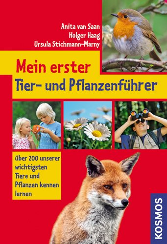 Mein erster Tier- und Pflanzenführer: Unsere 200 wichtigsten Tiere und Pflanzen kennen lernen