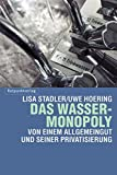 Das Wasser-Monopoly: Von einem Allgemeingut und seiner Privatisierung - Lisa;Hoering Stadler
