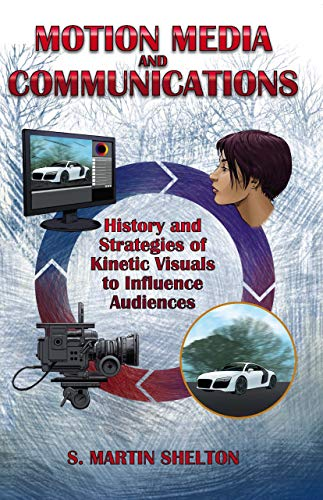 Motion Media and Communication: The History of and Strategies for Influencing Audiences through Kinetic Visuals (English Edition)