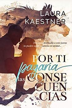 Por Ti Pagaría Las Consecuencias por Laura Kaestner epub