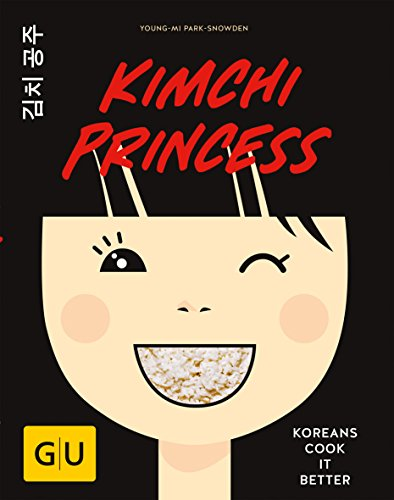 Kimchi Princess: Koreans cook it better (GU Autoren-Kochbücher) (Bbq-korea)