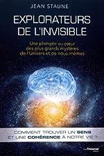 Explorateurs de l'invisible - Une plongée au coeur des plus grands mystères de l'univers et de nous-mêmes de Jean Staune