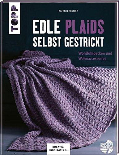 Edle Plaids selbst gestrickt (KREATIV.INSPIRATION.): Wohlfühldecken und - Häkeln Decken