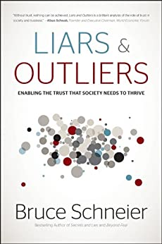 Liars and Outliers: Enabling the Trust that Society Needs to Thrive von [Schneier, Bruce]