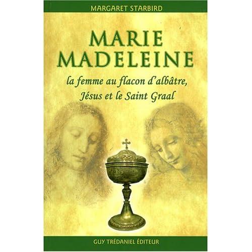 Marie-Madeleine, la femme au flacon d'albâtre : Jésus et le Saint Graal