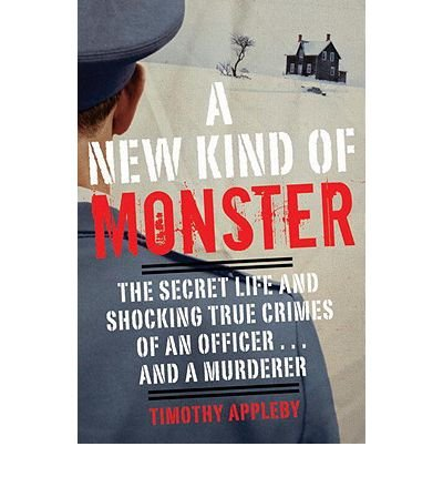 a-new-kind-of-monster-the-secret-life-and-shocking-true-crimes-of-an-officer-and-a-murderer-author-t