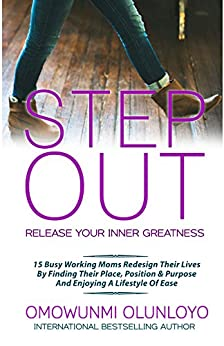 Step Out: Release Your Inner Greatness by [Olunloyo, Omowunmi]