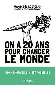 On a 20 ans pour changer le monde par Maxime de Rostolan