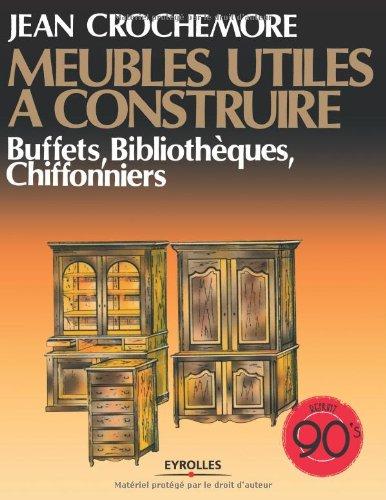 Meubles utiles  construire, T5 : Buffets, bibliothques, chiffonniers