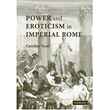 POWER AND EROTICISM IN IMPERIAL ROME BY (Author)Vout, Caroline[Paperback]Nov-2009