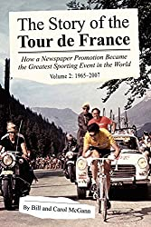 The Story of the Tour de France, Volume 2: 1965-2007: How a Newspaper Promotion Became the Greatest Sporting Event in the World by Bill McGann (1-Jul-2008) Paperback