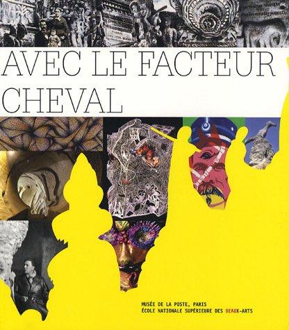 Avec le facteur cheval : Exposition du 6 avril au 1er septembre 2007 par Musee de La Poste de Paris
