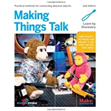 Making Things Talk: Using Sensors, Networks, and Arduino to See, Hear, and Feel Your World: Physical Methods for Connecting Physical Objects by Tom Igoe (29-Sep-2011) Paperback