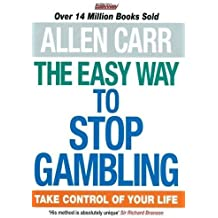 The Easy Way to Stop Gambling: Take Control of Your Life by Allen Carr (2014-08-01)