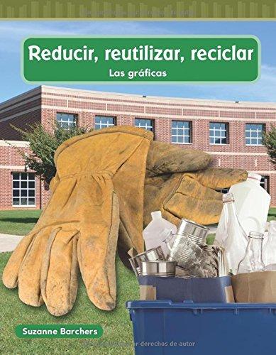 Reducir, Reutilizar, Reciclar (Reduce, Reuse, Recycle) (Spanish Version) (Nivel 2 (Level 2)) (Mathematics Readers Level 2) por Suzanne Barchers