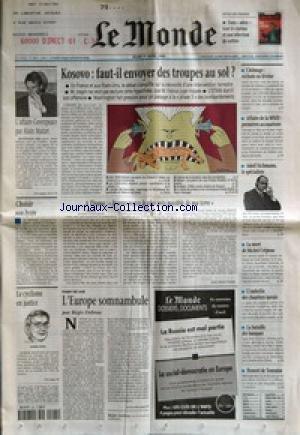 MONDE (LE) [No 16852] du 01/04/1999 - KOSOVO - FAUT-IL ENVOYER DES TROUPES AU SOL ? - L'AFFAIRE GREENPEACE PAR ALAIN MAFART - CHOISIR SON LYCEE - A TIRANA - JE VEUX RESTER LE PLUS PRES POSSIBLE DE MA TERRE PAR JOSE-ALAIN FRALON - LE CYCLISME EN JUSTICE - L'EUROPE SOMNAMBULE PAR REGIS DEBRAY - CHOMAGE RECHUTE EN FEVRIER - AFFAIRE DE LA MNEF - PREMIERES ACCUSATIONS - ADOLF EICHMANN, LE SPECIALISTE - LA MORT DE MICHEL CREPEAU - L'EMBELLIE DES CHANTIERS NAVALS - LA BATAILLE DES BANQUES