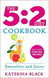 The 5:2 Diet Cookbook: Smoothies & Juices The Fasting Way (Low Carb) (English Edition)