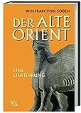Der Alte Orient: Eine Einführung - Wolfram von Soden
