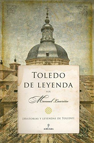 Toledo De Leyenda. Historias Y Leyendas De Toledo (Serie De Leyenda) por Manuel Lauriño Cobos