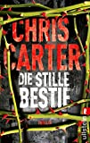 Die stille Bestie: Thriller von Chris Carter