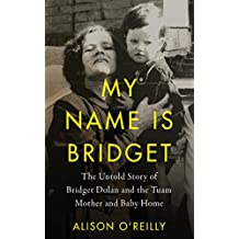 My Name is Bridget: The Untold Story of Bridget Dolan and the Tuam Mother and Baby Home