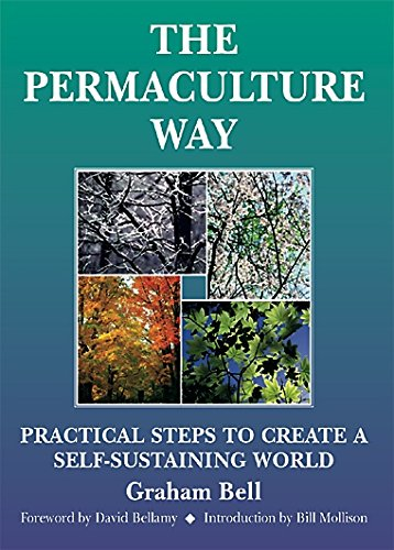 The Permaculture Way: Practical Steps to Create a Self-sustainable World: 1