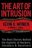 The Art Of Intrusion: The Real Stories Behind The Exploits Of Hackers, Intruders, & Deceivers