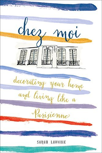 Chez Moi: Decorating Your Home and Living like a Parisienne by Sarah Lavoine(2016-10-11)