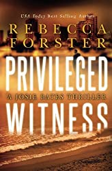 Privileged Witness: A Josie Bates Thriller (Volume 3) by Rebecca Forster (2012-03-23)