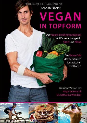 S/s Brazier (Vegan in Topform - Der vegane Ernährungsratgeber für Höchstleistungen in Sport und Alltag - Die Thrive-Diät des berühmten kanadischen Triathleten)