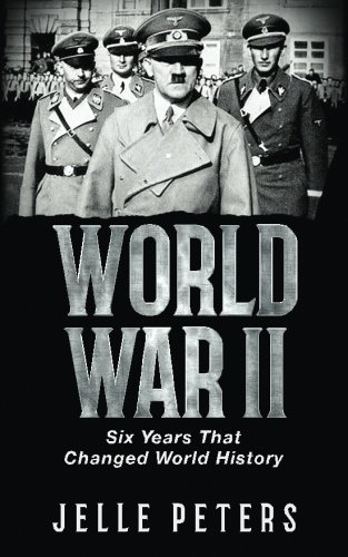 World War II: Six Years That Changed World History (Nazi Germany, Adolf Hitler, Joseph Stalin, Barbarossa, Stalingrad, War in Pacific, Empire of ... Holocaust, Auschwitz, World History Book 1) by Jelle Peters (2016-05-17)