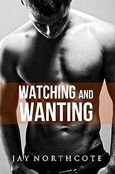 Watching and Wanting (Housemates Book 4) by [Northcote, Jay]