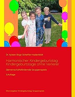Harmonischer Kindergeburtstag: Kindergeburtstage ohne Verlierer: Gemeinschaftsfördernde Gruppenspiele von [Scheffler-Hadenfeldt, Ayleen Birgit]