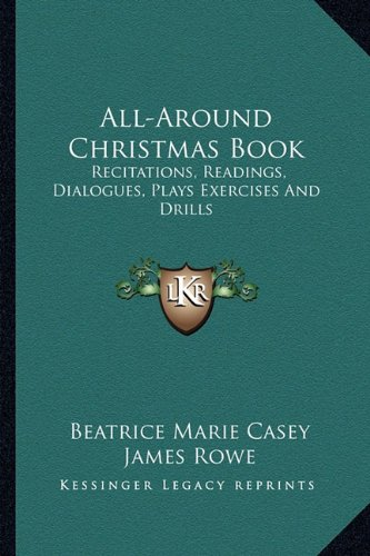 All-Around Christmas Book: Recitations, Readings, Dialogues, Plays Exercises and Drills