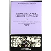 Historia de la prosa medieval castellana IV: El reinado de Enrique IV: el final de la Edad Media. Conclusiones. Guía de lectura. Apéndices. Índices: 4 (Crítica Y Estudios Literarios)